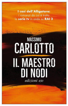 Il maestro di nodi - Massimo Carlotto - copertina