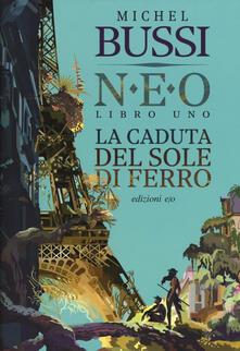 La caduta del sole di ferro. N.E.O.. Vol. 1 - Michel Bussi - copertina