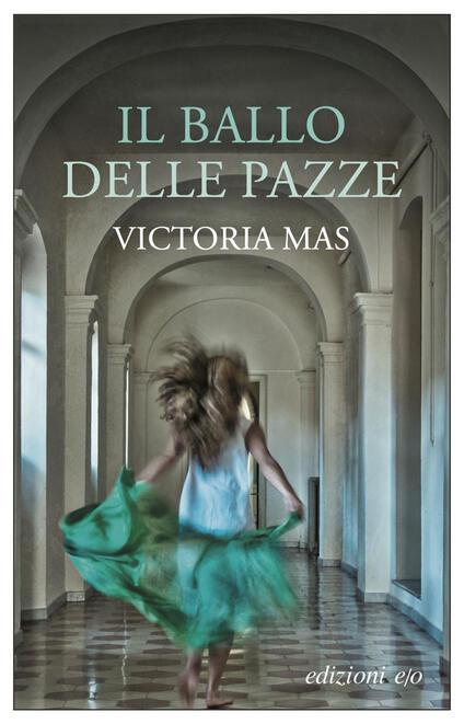 Il ballo delle pazze - Victoria Mas,Alberto Bracci Testasecca - ebook