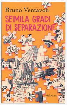 Seimila gradi di separazione. Romanzo in 24 storie - Bruno Ventavoli - copertina