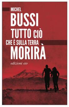 Tutto ciò che è sulla Terra morirà - Alberto Bracci Testasecca,Michel Bussi - ebook