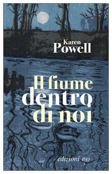 Il fiume dentro di noi - Silvia Castoldi,Karen Powell - ebook