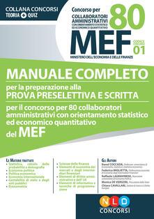 Concorso per 80 collaboratori MEF. Manuale completo per la preparazione alla prova preselettiva e scritta per il concorso per 80 collaboratori amministrativi con orientamento statistico ed economico quantitativo del MEF (codice concorso 01)