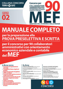 Concorso per 90 collaboratori MEF. Manuale completo per la preparazione alla prova preselettiva e scritta per il concorso per 90 collaboratori amministrativi con orientamento economico aziendale e contabile del MEF (codice concorso 02).pdf