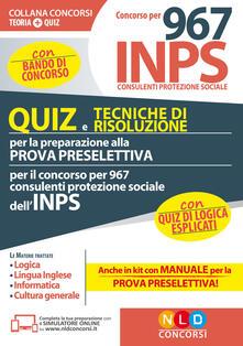Concorso per 967 consulenti protezione sociale INPS. Quiz e tecniche di risoluzione per la preparazione alla prova preselettiva. Con software di simulazione