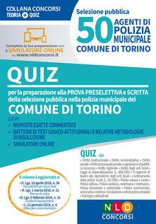 50 agenti di polizia municipale. Comune di Torino. Quiz per la preparazione alla prova preselettiva e scritta. Con software di simulazione
