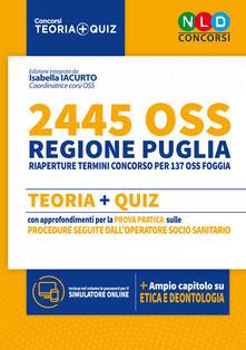 2445 OSS Concorso regione Puglia. Teoria + quiz con approfondimenti per la prova pratica sulle procedure seguite dall'operatore socio sanitario. Con software di simulazione