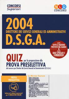 Voluntariadobaleares2014.es Concorso 2004 DSGA. Direttore dei servizi generali ed amministrativi. Quiz per la preparazione alla prova preselettiva. Con software di simulazione Image