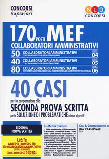 Concorso MEF. 170 collaboratori amministrativi. 40 casi per la preparazione alla seconda prova scritta per la soluzione di problematiche relative ai profili.pdf