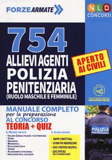 754 allievi agenti di polizia penitenziaria (ruolo maschile e femminile). Manuale completo per la preparazione al concorso. Con simulatore online