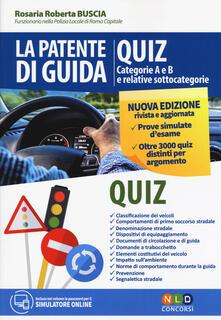 La patente di guida. Quiz. Categorie A e B e relative sottocategorie. Con software di simulazione - Rosaria Roberta Buscia - copertina