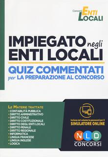 Fondazionesergioperlamusica.it Impiegato negli enti locali. Quiz commentati per la preparazione al concorso. Con software di simulazione Image