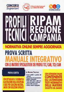 Concorso RIPAM Regione Campania. Profili tecnici. Manuale integrativo per la prova scritta con le materie specialistiche dei profili TTC/CAM, TCD/CAM. Con software di simulazione.pdf