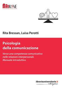 Psicologia della comunicazione. Verso una competenza comunicativa nelle relazioni interpersonali. Manuale introduttivo - Bressan Rita Perotti Luisa - wuz.it