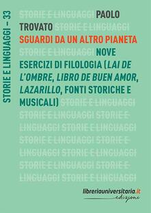 Sguardi da un altro pianeta. Nove esercizi di filologia («Lai de lombre», «Libro de buen amor», «Lazarillo», fonti storiche e musicali).pdf