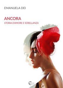 Ancora. Storia d'amore e sorellanza - Emanuela Dei - copertina