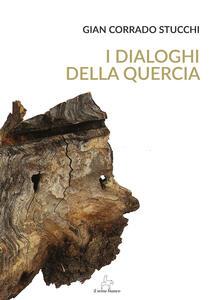 I dialoghi della quercia - Gian Corrado Stucchi - copertina