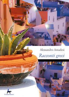 Racconti greci. Kalimera, kalispera, kaliniktha - Alessandro Amadesi - copertina