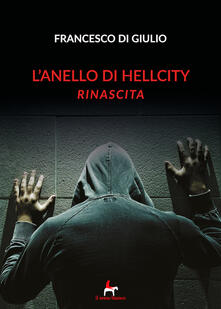 Secchiarapita.it Rinascita. L'anello di HellCity Image