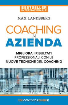 Coaching in azienda. Migliora i risultati professionali con le nuove tecniche del coaching.pdf