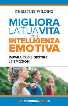 Migliora la tua vita con lintelligenza emotiva. Impara come gestire le tue emozioni.pdf