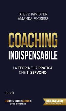 Coaching indispensabile. La teoria e la pratica che ti servono - Steve Bavister,Amanda Vickers - ebook