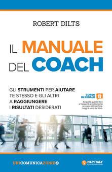 Voluntariadobaleares2014.es Il manuale del coach. Gli strumenti per aiutare te stesso e gli altri a raggiungere i risultati desiderati Image
