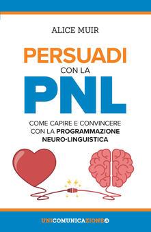 Amatigota.it Persuadi con la PNL. Come capire e convincere con la programmazione neuro-linguistica Image