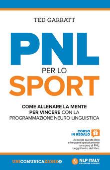 PNL per lo sport. Come allenare la mente per vincere con la programmazione neuro-linguistica.pdf