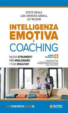 Intelligenza emotiva e coaching. Nuovi strumenti per migliorare i tuoi risultati - Steve Neale,Lisa Spencer-Arnell,Liz Wilson - ebook