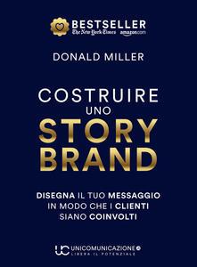Costruire uno storybrand. Disegna il tuo messaggio in modo che i clienti siano coinvolti.pdf