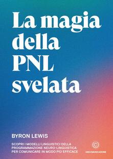 Rallydeicolliscaligeri.it La magia della PNL svelata. Scopri i modelli linguistici della Programmazione Neuro-Linguistica per comunicare in modo più efficace Image