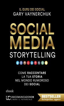 Social media storytelling. Come raccontare la tua storia nel mondo rumoroso dei social - Gary Vaynerchuk,Marica Gavazzi - ebook