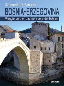 Bosnia-Erzegovina. Viaggio on the road nel cuore dei Balcani - Simonetta Di Zanutto - ebook