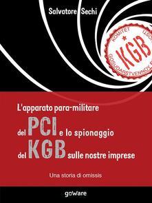 L' apparato para-militare del PCI e lo spionaggio del KGB sulle nostre imprese. Una storia di omissis - Salvatore Sechi - ebook