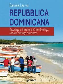 Repubblica dominicana. Reportage e riflessioni tra Santo Domingo, Samaná, Santiago e Barahona - Daniela Larivei - ebook