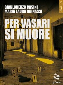 Per Vasari si muore - Gianlorenzo Casini,Maria Laura Ghinassi - ebook