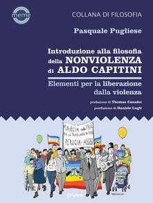 Introduzione alla filosofia della nonviolenza di Aldo Capitini. Elementi per la liberazione dalla violenza.pdf