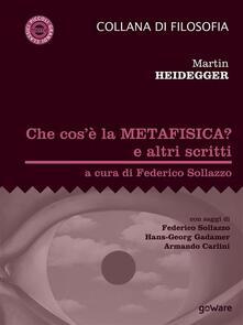 Che cos'è la metafisica? e altri scritti - Federico Sollazzo,Martin Heidegger - ebook