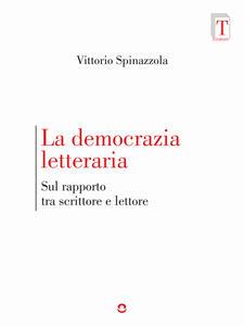 La democrazia letteraria. Sul rapporto tra scrittore e lettore - Vittorio Spinazzola - ebook