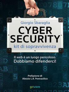 Cybersecurity. Kit di sopravvivenza. Il web è un luogo pericoloso. Dobbiamo difenderci!.pdf