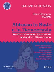 Abbasso lo Stato e la democrazia. Scritti sui sistemi istituzionali moderni e il libertarismo