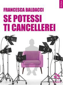Se potessi ti cancellerei - Francesca Baldacci - ebook