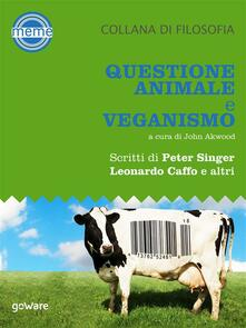 Questione animale e veganismo - John Akwood - ebook