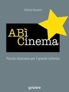 A BÌ Cinema. Piccolo dizionario del grande schermo - Patrizio Rossano - ebook