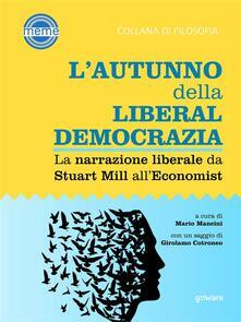 L' autunno della liberaldemocrazia. La narrazione liberale da Stuart Mill all'Economist - Mario Mancini - ebook