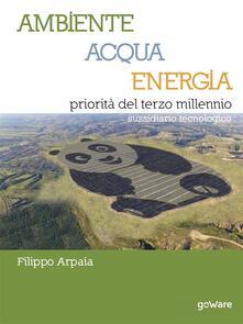 Ambiente, Acqua, Energia priorità del terzo millennio. Sussidiario tecnologico - Filippo Arpaia - ebook