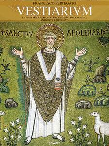 Vestiarium. Le vesti per la liturgia nella storia della Chiesa. Antichità e Medioevo - Francesco Pertegato - ebook