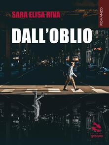 Dall'oblio - Sara Elisa Riva - ebook