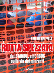 La rotta spezzata da Istanbul a Horgos sulla via dei migranti - Valerio Raffaele - ebook